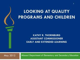 Looking at Quality Programs and children Kathy R. Thornburg Assistant commissioner early and extended learning