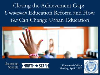 Closing the Achievement Gap:�  Uncommon  Education Reform and How  You  Can Change Urban  Education