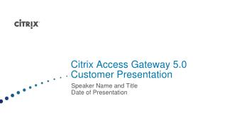 Citrix Access Gateway 5.0 Customer Presentation