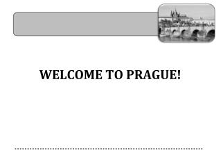 WELCOME TO PRAGUE!