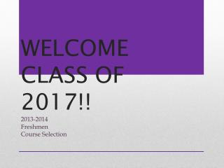 WELCOME CLASS OF  2017!!