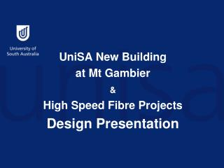 UniSA New  Building  at  Mt Gambier   & High Speed  Fibre  Projects  Design  Presentation