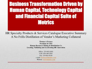 Business Transformation Driven by Human Capital, Technology Capital and Financial Capital Suite of Metrics