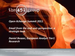 Open- Xchange  Summit  2011 Email from the end user perspective: a strategic look Daniel Beazer, European Analyst Tier1
