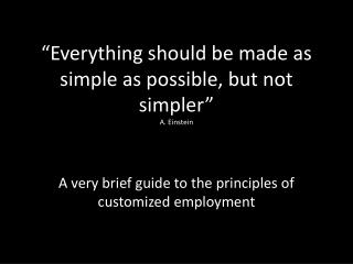 """Everything should be made as simple as possible, but not simpler"" A. Einstein"