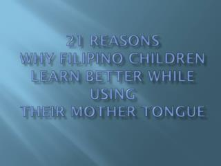 21 Reasons why Filipino children learn better while using their Mother Tongue