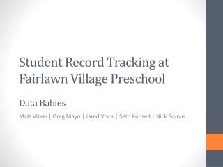 Student Record Tracking at Fairlawn Village Preschool Data Babies