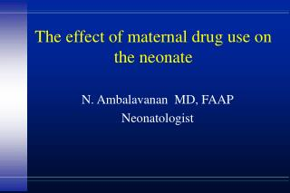 the effect of maternal drug use on the neonate