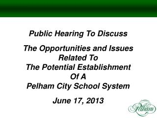 Public Hearing To Discuss The Opportunities and Issues Related To The Potential Establishment Of A Pelham City School S