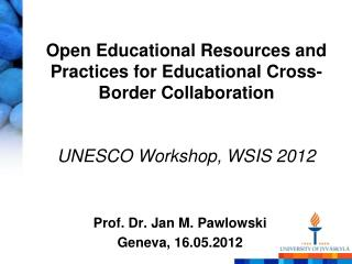 Open Educational Resources and Practices for Educational Cross-Border Collaboration UNESCO Workshop, WSIS 2012