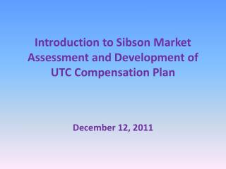 Introduction to Sibson Market Assessment and Development of UTC Compensation Plan