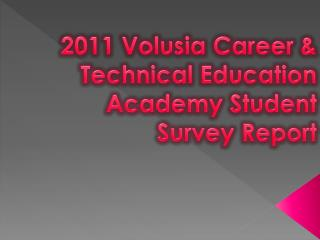 2011 Volusia Career & Technical Education  Academy Student  Survey Report
