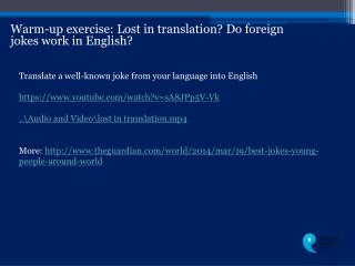 Warm-up exercise:  Lost in translation? Do foreign jokes work in English?