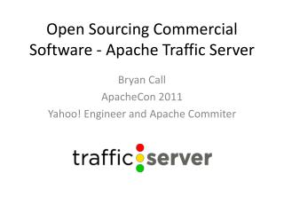 Open Sourcing Commercial  Software - Apache  Traffic  Server