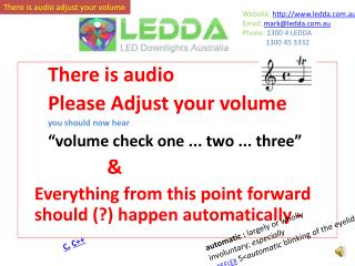 "There is audio  Please Adjust your volume  you should now hear ""volume check one ... two ... three""             &"