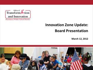 Innovation Zone Update:  Board Presentation March 12, 2012