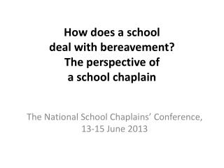 How  does a  school  deal  with  bereavement ? The perspective of  a school chaplain