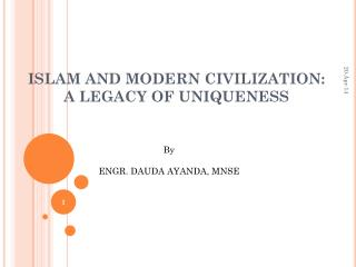 ISLAM AND MODERN CIVILIZATION: A LEGACY OF UNIQUENESS