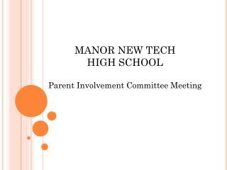 MANOR NEW TECH  HIGH SCHOOL  Parent Involvement Committee Meeting