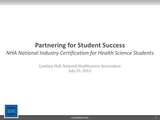 Partnering for Student Success NHA National Industry Certification for Health Science Students