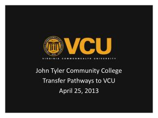 John Tyler Community College Transfer Pathways to VCU April 25, 2013