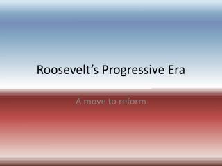 Roosevelt's Progressive Era