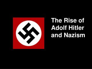 The Rise of Adolf Hitler and Nazism