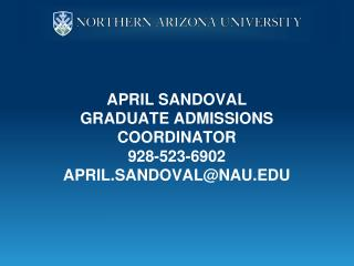 April Sandoval graduate admissions coordinator 928-523-6902 april.sandoval@nau.edu