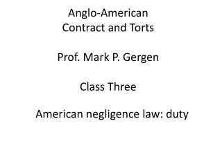 Anglo-American Contract and Torts Prof. Mark P.  Gergen Class Three