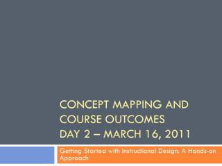 Concept Mapping and  Course Outcomes Day 2 – March 16, 2011