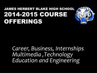 James Herbert Blake High School  2014-2015 Course Offerings