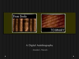A Digital Autobiography   - Amanda L. Peacock -