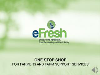 ONE STOP SHOP FOR FARMERS AND FARM SUPPORT SERVICES