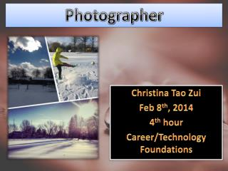 Christina Tao  Zui Feb 8 th , 2014 4 th  hour Career/Technology Foundations