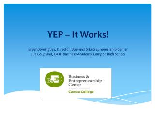 YEP – It Works! Israel Dominguez, Director, Business & Entrepreneurship Center Sue  Coupland , CA$H Business Academy, L