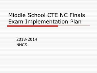 Middle School CTE NC Finals  Exam  Implementation Plan