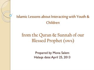 Islamic Lessons about Interacting with Youth & Children from the Quran &  Sunnah  of our Blessed Prophet ( sws )