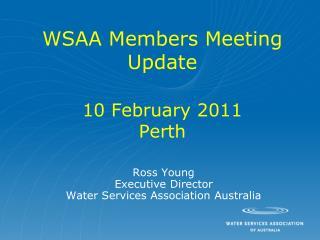 WSAA Members Meeting Update 10 February 2011 Perth