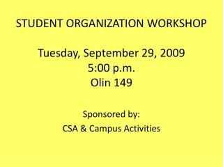 STUDENT ORGANIZATION WORKSHOP Tuesday, September 29, 2009 5:00 p.m. Olin 149