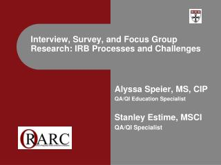 Interview, Survey, and Focus Group Research: IRB Processes and Challenges