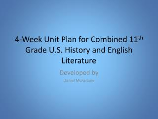 4-Week  Unit Plan for Combined 11 th  Grade U.S. History and English Literature
