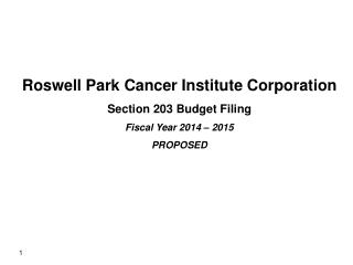 Roswell Park Cancer Institute Corporation Section 203 Budget Filing Fiscal Year  2014 – 2015 PROPOSED