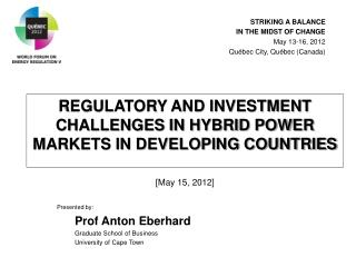 REGULATORY AND INVESTMENT CHALLENGES IN HYBRID POWER MARKETS IN DEVELOPING COUNTRIES [ May 15, 2012 ]