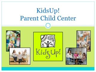 KidsUp!  Parent Child Center