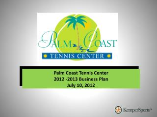 Palm Coast Tennis Center 2012 -2013 Business Plan July 10, 2012