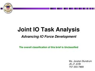 Joint IO Task Analysis Advancing IO Force Development The  overall classification of this brief is Unclassified