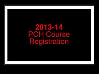 2013-14 PCH Course Registration