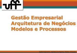 Gestão Empresarial Arquitetura de Negócios Modelos e Processos