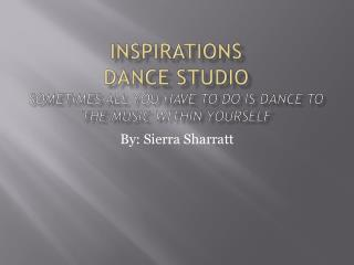 Inspirations Dance  Studio Sometimes all you have to do is dance to the music within yourself