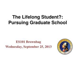 The Lifelong Student?: Pursuing Graduate School
